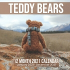 Teddy Bears 12 Month 2021 Calendar January 2021-December 2021: Stuffed Animal Toy Square Photo Book Monthly Pages 8.5 x 8.5 Inch Cover Image