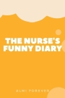 The Nurse's Funny Diary: My Quotable Patients The Funniest Things Patients, Size 6 x 9/ 114 Pages Cover Image