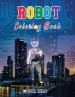 Robot Coloring Book for Kids: Cute Robots Coloring Book for Toddlers Preschool Boys and Girls Ages 3-9 - Robot Drawing Activity Book for Children, s Cover Image