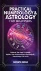 Practical Numerology & Astrology For Beginners: Discover Your Soul's Purpose, Decode Your Relationships& Astrological+Numerology Life Paths Cover Image