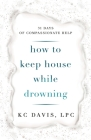 How to Keep House While Drowning: 31 days of compassionate help Cover Image