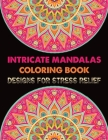 Intricate Mandalas Coloring Book Designs for Stress Relief: New Edition Adult coloring book 100 Mandalas And Patterns Adult Coloring Book 100 Mandala Cover Image