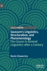 Saussure's Linguistics, Structuralism, and Phenomenology: The Course in General Linguistics After a Century Cover Image