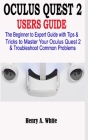 Oculus Quest 2 Users Guide: The Beginner to Expert Guide with Tips & Tricks to Master your Oculus Quest 2 & Troubleshoot Common Problems Cover Image