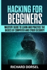 Hacking for Beginners: Mastery Guide to Learn and Practice the Basics of Computer and Cyber Security Cover Image