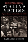 Remembering Stalin's Victims: Popular Memory and the End of the USSR Cover Image