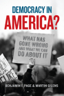 Democracy in America?: What Has Gone Wrong and What We Can Do About It Cover Image