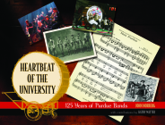 Heartbeat of the University: 125 Years of Purdue Bands (Founders) Cover Image