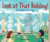 Look at That Building!: A First Book of Structures Cover Image