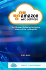 AWS Amazon Web Services: The Ultimate Guide For Beginners Intermediate and Experts Cover Image