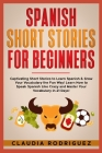 Spanish Short Stories for Beginners: Captivating Short Stories to Learn Spanish & Grow Your Vocabulary the Fun Way! Learn How to Speak Spanish Like Cr Cover Image