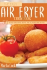 The Easy Air Fryer Cookbook: 50 Delicious Recipes For Your Fried Meal (Meat, Fish, Desserts, Snacks And More) Cover Image