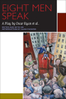Eight Men Speak: A Play by Oscar Ryan Et Al. (Canadian Literature Collection) Cover Image