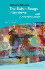 The Baton Rouge Interviews: With Édouard Glissant and Alexandre Leupin Cover Image
