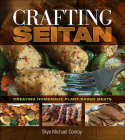 Crafting Seitan: Creating Homemade Plant-Based Meats Cover Image