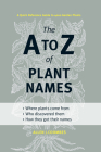 The A to Z of Plant Names: A Quick Reference Guide to 4000 Garden Plants Cover Image