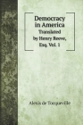 Democracy in America: Translated by Henry Reeve, Esq. Vol. 1 Cover Image