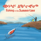 Fishing in the Summertime: Bilingual Inuktitut and English Edition Cover Image