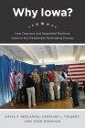 Why Iowa?: How Caucuses and Sequential Elections Improve the Presidential Nominating Process Cover Image