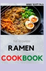 The Required RAMEN COOKBOOK: 60+ Ramen Noodles Recipe Book for Beginners Cover Image
