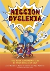 Mission Dyslexia: Find Your Superpower and Be Your Brilliant Self Cover Image