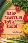 Stop Wasting Your Yard!: 100 Edible Plants You Can Probably Grow at Home Cover Image