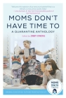 Moms Don't Have Time To: A Quarantine Anthology Cover Image