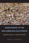 Campaigning to the New American Electorate: Advertising to Latino Voters Cover Image