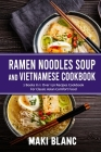 Ramen Noodle Soup And Vietnamese Cookbook: 2 Books In 1: Over 150 Recipes For Classic Asian Comfort Food Cover Image