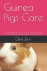 Guinea Pigs Care: The ultimate beginners to pro guide on everything you need to know about Guinea Pigs, feeding, care and housing Cover Image