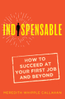 Indispensable: How to Succeed at Your First Job and Beyond Cover Image