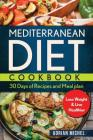 Mediterranean Diet Cookbook: 30 days of Recipes and Meal plan to Lose Weight and Live Healthier Cover Image