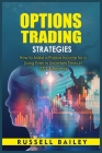 Options Trading Strategies: How to Make a Passive Income for a Living Even in Uncertain Times in 2021 & Beyond Cover Image