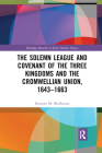 The Solemn League and Covenant of the Three Kingdoms and the Cromwellian Union, 1643-1663 Cover Image