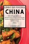 Libro de Cocina China 2021 (Chinese Cookbook 2021 Spanish Edition): Recetas Chinas Sabrosas Y Saludables Para Sorprender a Tus Invitados Cover Image