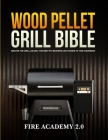 Wood Pellet Grill Bible: Master The Grill As Only The Best Pit Masters Can Thanks To This Cookbook Cover Image