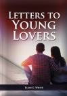 Letters To Young Lovers: (Adventist Home Counsels, Help in daily living couple, practical book for people looking for marriage and more) Cover Image