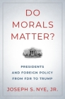 Do Morals Matter?: Presidents and Foreign Policy from FDR to Trump Cover Image