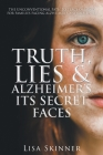 Truth, Lies & Alzheimer's Its Secret Faces Cover Image