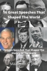 16 Great Speeches That Shaped The World: Famous Speeches That Shaped The History Of The World Cover Image