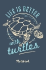 Save The Turtles Notebook. Life Is Better With Turtles.: Turtle Conservation Save Marine Life Cover Image