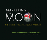 Marketing the Moon: The Selling of the Apollo Lunar Program Cover Image