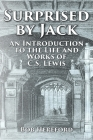 Surprised by Jack: An Introduction to the Life and Works of C. S. Lewis Cover Image
