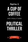 Happiness Is A Cup Of Coffee And A Really Good Political Thriller Journal: Book Lover Gifts - A Small Lined Notebook (Card Alternative) Cover Image