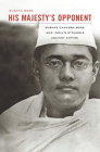 His Majesty's Opponent: Subhas Chandra Bose and India's Struggle Against Empire Cover Image