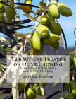 A Practical Treatise on Olive Growing: Also Olive Oil Making and Olive Pickling Cover Image