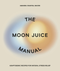 The Moon Juice Manual: Adaptogenic Recipes for Natural Stress Relief Cover Image