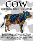Cow Coloring Book For Adults: Stress-relief Coloring Book For Grown-ups, Containing 40 Paisley, Henna and Mandala Style Coloring Pages Cover Image