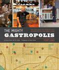 The Mighty Gastropolis: Portland: A Journey Through the Center of America's New Food Revolution Cover Image