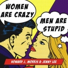 Women Are Crazy, Men Are Stupid Lib/E: The Simple Truth to a Complicated Relationship Cover Image